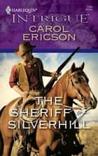 The Sheriff of Silverhill ebook by Carol Ericson