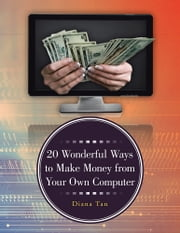 20 Wonderful Ways to Make Money from Your Own Computer ebook by Diana Tan