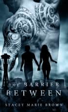 The Barrier Between (Collector Series # 2) ebook by Stacey Marie Brown