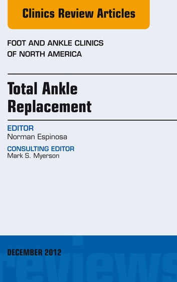Total Ankle Replacement, An Issue of Foot and Ankle Clinics - E-Book ebook by Norman Espinosa, MD