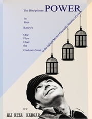 The Disciplinary Power in Ken Kesey's One Flew over the Cuckoo's Nest ebook by Alireza Kargar