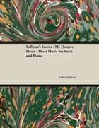 Sullivan's Scores - My Dearest Heart - Sheet Music for Voice and Piano eBook by Arthur Sullivan