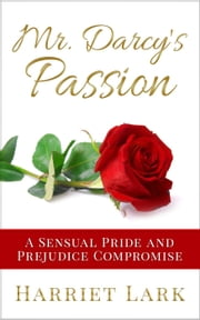 Mr. Darcy's Passion - A Sensual Pride and Prejudice Compromise - Pemberley Intimate, #1 ebook by Harriet Lark