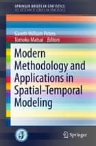 Modern Methodology and Applications in Spatial-Temporal Modeling ebook by Tomoko Matsui,Gareth William Peters