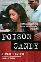 Poison Candy - The Murderous Madam: Inside Dalia Dippolitos Plot to Kill ebook by Elizabeth Parker, Mark Ebner, F. Lee Bailey