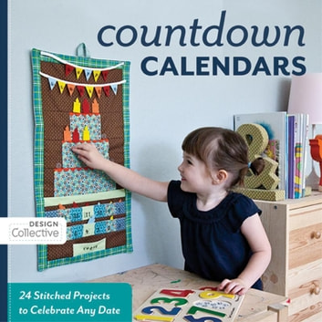Count Down Calendars - 24 Stitched Projects to Celebrate Any Date ebook by Design Collective