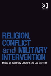 Religion, Conflict and Military Intervention ebook by Ms Rosemary Durward,Dr Lee Marsden,Dr Lee Marsden