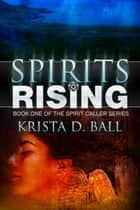 Spirits Rising ebook by Krista D. Ball