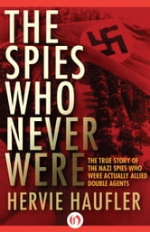 The Spies Who Never Were ebook by Hervie Haufler