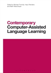 Contemporary Computer-Assisted Language Learning ebook by Professor Michael Thomas,Hayo Reinders,Professor Mark Warschauer