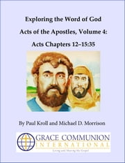 Exploring the Word of God Acts of the Apostles Volume 4: Chapters 12-15:35 ebook by Paul Kroll