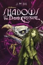 Shadows of the Dark Crystal #1 ebook by J. M. Lee, Brian Froud