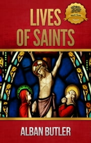 Lives of Saints ebook by Alban Butler, Wyatt North