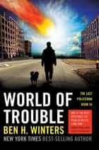 World of Trouble - The Last Policeman Book III ebook by Ben H. Winters