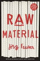 Raw Material ebook by Jorg Fauser, Jamie Bulloch