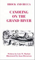 Brock and Becca: Canoeing On The Grand River ebook by Lois W. Marlatt