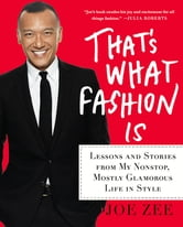 That's What Fashion Is - Lessons and Stories from My Nonstop, Mostly Glamorous Life in Style ebook by Joe Zee,Alyssa Giacobbe