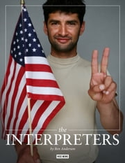 The Interpreters - Stories of interpreters who served the US military, as told to VICE News. ebook by Ben Anderson