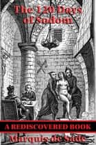 The 120 Days of Sodom (Rediscovered Books) - With linked Table of Contents ebook by Marquis de Sade
