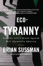 Eco-Tyranny: How the Left's Green Agenda will Dismantle America ebook by Brian Sussman