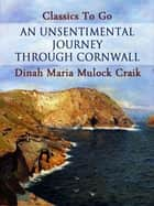 An Unsentimental Journey through Cornwall ebook by Dinah Maria Mulock Craik