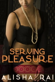 Serving Pleasure - Pleasure Series, #2 ebook by alisha rai