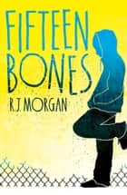 Fifteen Bones ebook by R. J. Morgan