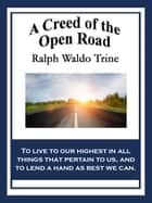 A Creed of the Open Road ebook by Ralph Waldo Trine