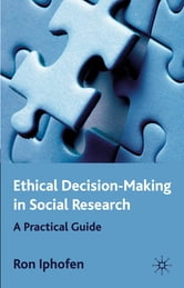 Ethical Decision-Making in Social Research - A Practical Guide ebook by Dr Ron Iphofen