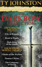 The Darkbow Collection - Six Epic Fantasy Novels (The Kobalos Trilogy, and The Horrors of Bond Trilogy) ebook by Ty Johnston