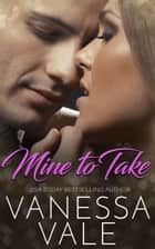 Mine To Take ebook by Vanessa Vale