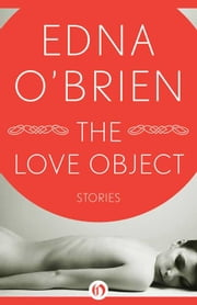 The Love Object - Stories ebook by Edna O'Brien