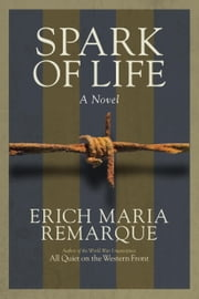 Spark of Life - A Novel ebook by Erich Maria Remarque,James Stern