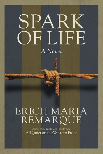 Spark of Life - A Novel ebook by Erich Maria Remarque