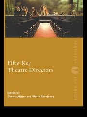 Fifty Key Theatre Directors ebook by Shomit Mitter,Maria Shevtsova