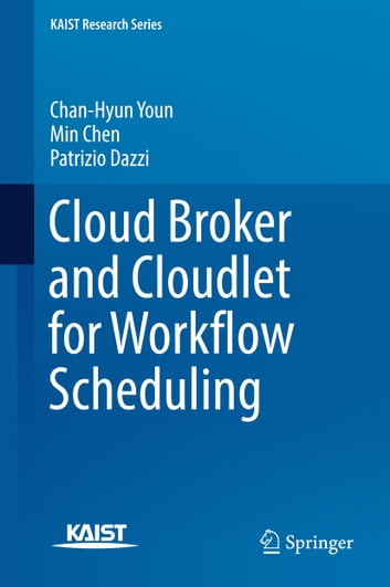 Cloud Broker and Cloudlet for Workflow Scheduling ebook by Chan-Hyun Youn,Min Chen,Patrizio Dazzi