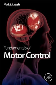 Fundamentals of Motor Control ebook by Mark L. Latash