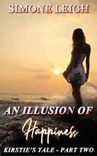 An Illusion of Happiness - Kirstie's Tale, #2 ebook by Simone Leigh