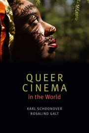 Queer Cinema in the World ebook by Karl Schoonover,Rosalind Galt