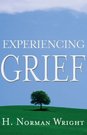 Experiencing Grief ebook by H.  Norman Wright