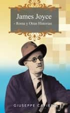 James Joyce - Roma y otras Historias ebook by Giuseppe Cafiero