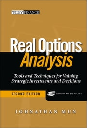 Real Options Analysis - Tools and Techniques for Valuing Strategic Investments and Decisions ebook by Johnathan Mun