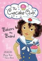 Bakers on Board ebook by Sheryl Berk, Carrie Berk