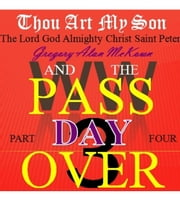 Thou Art My Son. Part Four. WW3 and the Passover Day. - Thou Art My Son., #4 ebook by Gregory Alan McKown