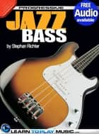 Jazz Bass Guitar Lessons for Beginners - Teach Yourself How to Play Bass (Free Audio Available) ebook by LearnToPlayMusic.com, Stephan Richter
