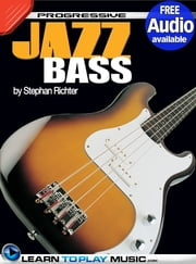 Jazz Bass Guitar Lessons for Beginners - Teach Yourself How to Play Bass (Free Audio Available) ebook by LearnToPlayMusic.com,Stephan Richter