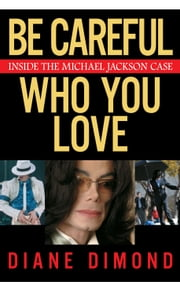 Be Careful Who You Love - Inside the Michael Jackson Case ebook by Diane Dimond
