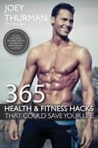 365 Health and Fitness Hacks That Could Save Your Life ebook by Joey Thurman