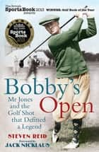 Bobby's Open - Mr Jones and the Golf Shot that Defined a Legend ebook by Steven Reid