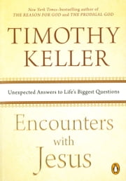 Encounters with Jesus - Unexpected Answers to Life's Biggest Questions ebook by Timothy Keller